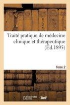 Traite Pratique de Medecine Clinique Et Therapeutique. Tome 2