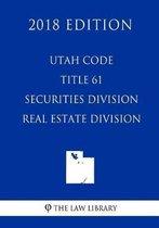 Utah Code - Title 61 - Securities Division - Real Estate Division (2018 Edition)