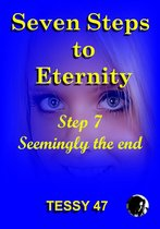 Seven Steps To Eternity: Step 7 Seemingly The End.