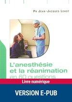 L'anesthésie et la réanimation en 60 questions