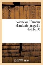 Axiane ou L'amour clandestin, tragedie ou se remarque la ruze d'un amant