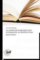 La Professionnalisation Des Enseignants Au Burkina Faso