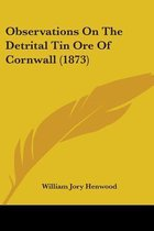 Observations on the Detrital Tin Ore of Cornwall (1873)