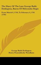 the Diary of the Late George Bubb Dodington, Baron of Melcombe Regis: from March 8, 1749, to February 6, 1761 (1784)