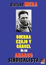 CIPRIANO MERA — GUERRA, EXILIO Y CÁRCEL DE UN ANARCOSINDICALISTA