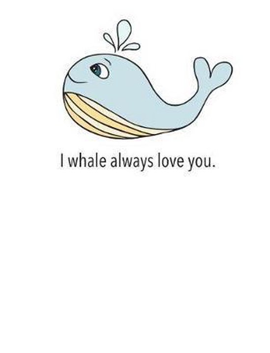 I Whale Always Love You Notebook