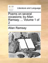 Poems on Several Occasions; By Allan Ramsay. ... Volume 1 of 2