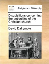 Disquisitions Concerning the Antiquities of the Christian Church.