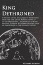 King Dethroned - A History of the Evolution of Astronomy from the Time of the Roman Empire up to the Present Day