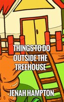 Things To Do Outside The Treehouse (Illustrated Children's Book Ages 2-5)