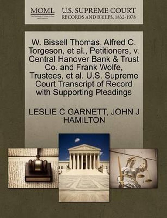 Boek cover W. Bissell Thomas, Alfred C. Torgeson, Et Al., Petitioners, V. Central Hanover Bank & Trust Co. and Frank Wolfe, Trustees, Et Al. U.S. Supreme Court Transcript of Record with Supporting Pleadings van Leslie C Garnett (Paperback)