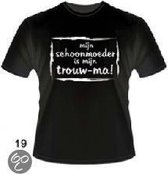 Funny slogan T-Shirt Maat XL - Mijn schoonmoeder is mijn trouw-ma
