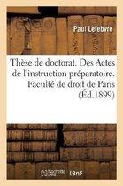 These de doctorat. Des Actes de l'instruction preparatoire. Faculte de droit de Paris