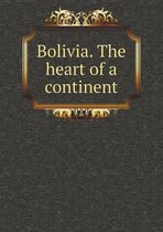 Bolivia. the Heart of a Continent