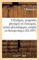 L'Exalgine, proprietes physiques et chimiques, action physiologique, emploi en therapeutique
