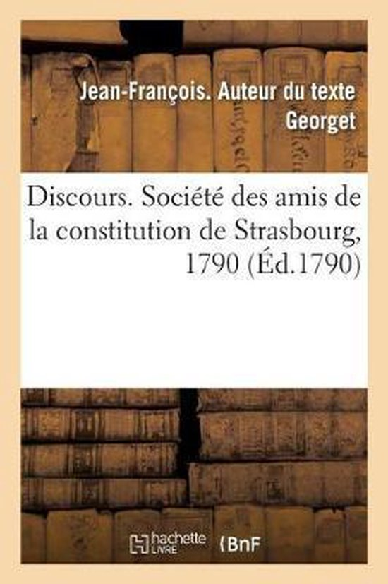 Discours. Societe des amis de la constitution de Strasbourg, 1790