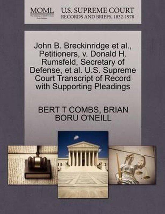 Boek cover John B. Breckinridge et al., Petitioners, V. Donald H. Rumsfeld, Secretary of Defense, et al. U.S. Supreme Court Transcript of Record with Supporting Pleadings van Bert T Combs (Paperback)
