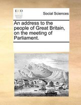 An Address to the People of Great Britain, on the Meeting of Parliament