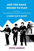 Omslag And the Band Begins to Play. Part Three: The Definitive Guide to the Beatles' A Hard Day's Night