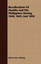 Recollections Of Manilla And The Philippines During 1848, 1849, And 1850
