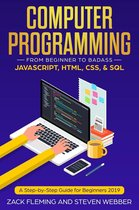 Computer Programming: From Beginner to Badass—JavaScript, HTML, CSS, & SQL