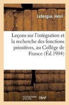 Le ons Sur l'Int gration Et La Recherche Des Fonctions Primitives, Profess es Au Coll ge de France