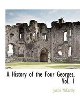 A History of the Four Georges, Vol. 1