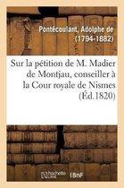 Reflexions sur la petition de M. Madier de Montjau, conseiller a la Cour royale de Nismes