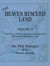 The Heaven Rescued Land, Vol. II, the History of the United States from the Civil War Until the Eisenhower Years