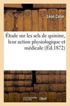 Etude Sur Les Sels de Quinine, Leur Action Physiologique Et Medicale