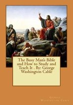 The Busy Man's Bible and How to Study and Teach It . by