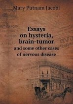 Essays on Hysteria, Brain-Tumor and Some Other Cases of Nervous Disease
