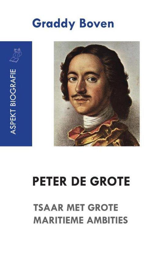 Peter de Grote. Tsaar met grote maritieme ambities - Graddy Boven | Fthsonline.com