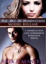 The Art Of Domination: Model Release (A Domination And Submission Romance Serial)