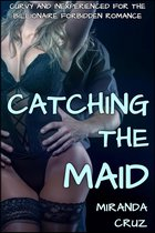 EROTICA: Catching the Maid (Curvy and Inexperienced for the Billionaire Forbidden Romance)
