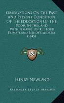Observations on the Past and Present Condition of the Education of the Poor in Ireland