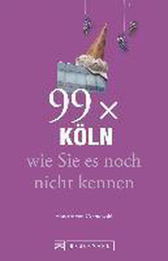 99 x Köln wie Sie es noch nicht kennen