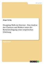 Shopping Malls Im Internet - Eine Analyse Der Chancen Und Risiken Unter Der Berucksichtigung Einer Empirischen Erhebung