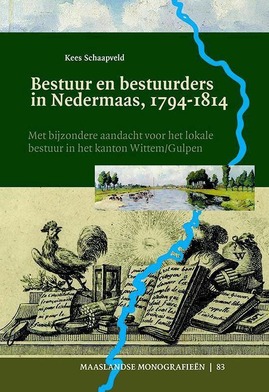Maaslandse monografieen 83 - Bestuur en bestuurders in Nedermaas, 1794-1814 - Kees Schaapveld |