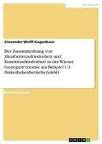 Der Zusammenhang von Mitarbeiterzufriedenheit und Kundenzufriedenheit in der Wiener Szenegastronomie am Beispiel U4 Diskothekenbetriebs GmbH