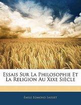 Essais Sur La Philosophie Et La Religion Au Xixe Si Cle