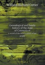 Genealogical and Family History of the State of Connecticut a Record of the Achievements of Her People