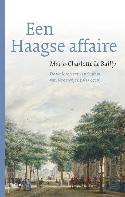 Een Haagse affaire. De verloren eer van Sphia van Noortwijck (1673-1710) - Marie-Charlotte le Bailly pdf epub