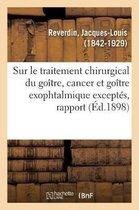 Sur Le Traitement Chirurgical Du Go tre, Cancer Et Go tre Exophtalmique Except s, Rapport