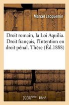 Droit Romain, La Loi Aquilia. Droit Francais, l'Intention En Droit Penal. These