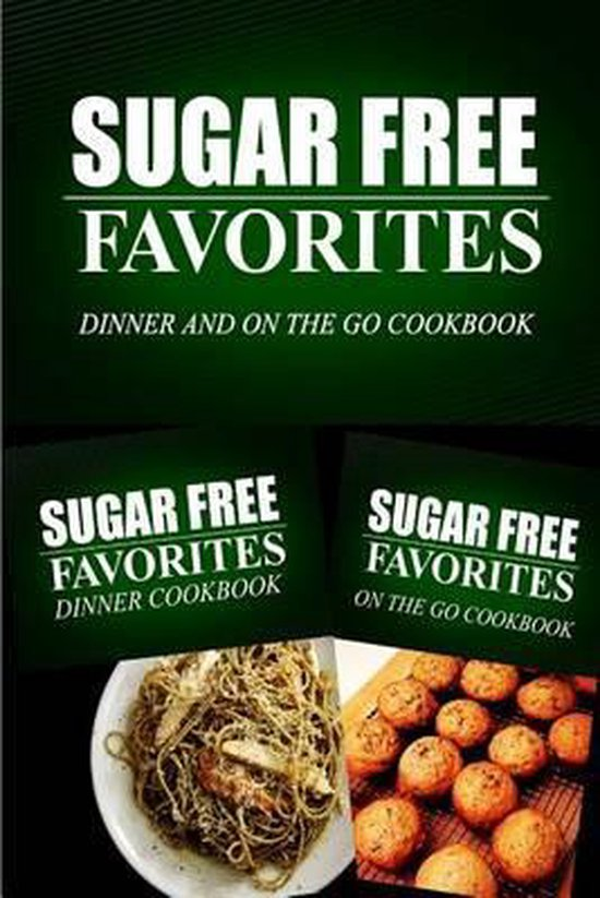 Sugar Free Favorites - Dinner and on the Go Cookbook