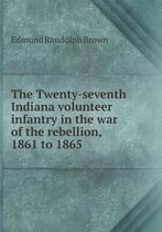 The Twenty-Seventh Indiana Volunteer Infantry in the War of the Rebellion, 1861 to 1865