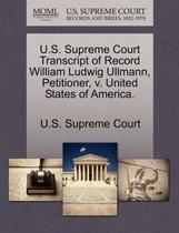 U.S. Supreme Court Transcript of Record William Ludwig Ullmann, Petitioner, V. United States of America.