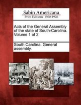 Acts of the General Assembly of the State of South-Carolina. Volume 1 of 2