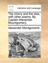 The Cherry and the Slae, with Other Poems. by Captain Alexander Mountgomery.